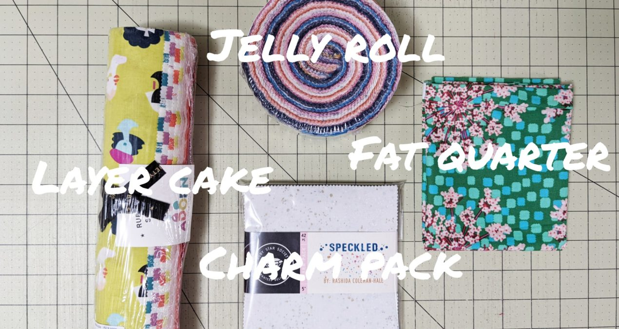 Jelly Rolls, Layer Cakes, and Charm Packs… Oh My!